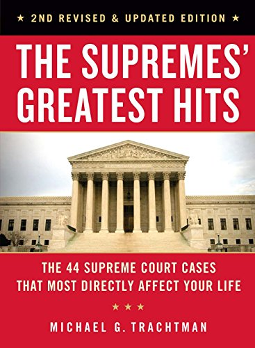 The Supremes' Greatest Hits, 2nd Revised & Updated Edition: The 44 Supreme Court Cases That Most Directly Affect Your Life