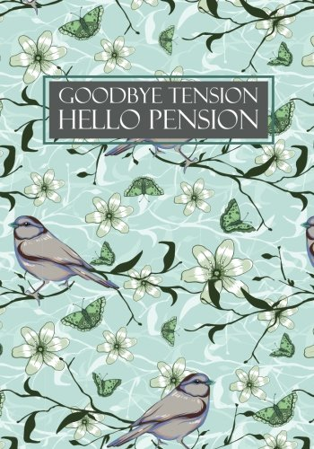 Goodbye Tension Hello Pension: Retirement Gift for Women; Retirement Adventure Journal to Record Travel and Activities with Table of Contents and Numbered Page
