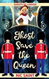 Ghost Save the Queen (Ghosts of London) (Volume 3)