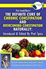 The Definite Cure of Chronic Constipation and Overcoming Constipation Naturally par Ehret