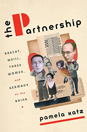 (The Partnership: Brecht, Weill, Three Women, and Germany on the Brink)