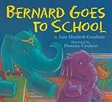 Bernard Goes to School, Joan Elizabeth Goodman, 1563979586