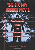 The Six Day Horror Movie, Michael P. DiPaolo, 0786419059