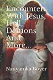Encounters With Jesus, Hell, Demons And More... (Visions Of Jesus)