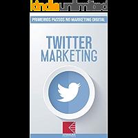 Twitter Marketing: Turbine E Transforme Seu Negócio Com Técnicas De Marketing Digital (Primeiros Passos no Marketing Digital Livro 10)