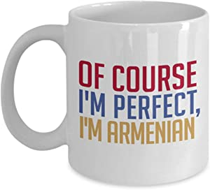 Funny Armenian Coffee Mug Of Course Im Perfect Im Armenian Funny Tea Hot Cocoa Cup Novelty Birthday Gift Idea, 11 Oz, White