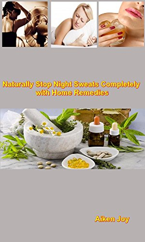 Naturally Stop Night Sweats Completely with Home Remedies by [Joy, Aiken]