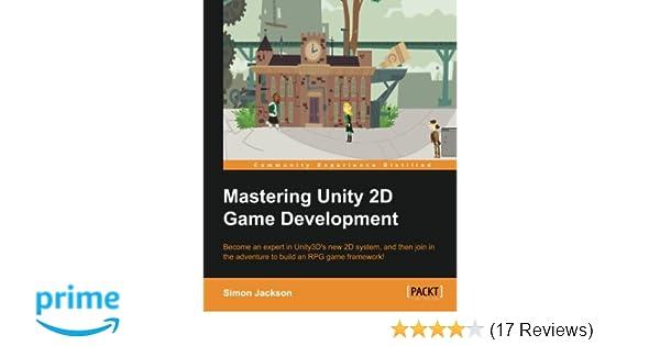 Mastering Unity 2D Game Development: Simon Jackson: 9781849697347