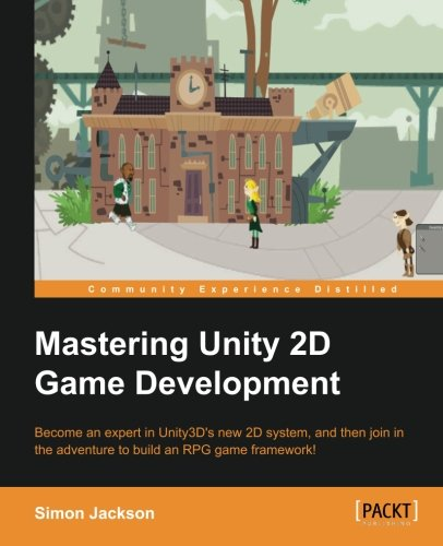 Mastering Unity 2D Game Development - Building Exceptional 2D Games with Unity by Packt Publishing - ebooks Account