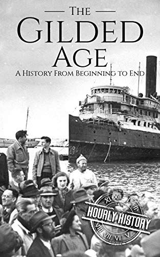 The Gilded Age: A History From Beginning to End by [History, Hourly]