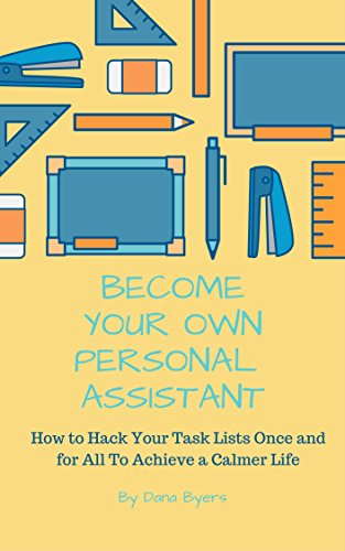 Become Your Own Personal Assistant: How to Hack Your Task Lists Once and For All to Achieve a Calmer Life See more