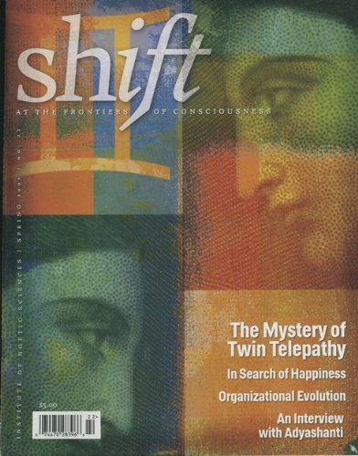 Shift: At The Frontiers of Consciousness (Spring 2009) The Mystery of Twin Telepathy and the Illusion of Separation; In Search of Happiness; The Adaptive Organization; Interview with Adyashanti; The Return of Psychedelic Research. (No. 22) (Spring Shift Return)