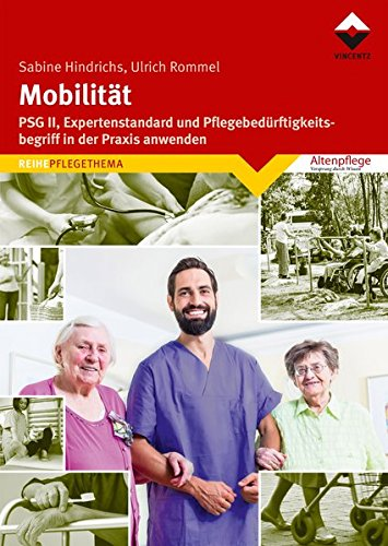 Mobilität: PSG II, Expertenstandard und Pflegebedürftigkeitsbegriff in der Praxis anwenden (Altenpflege)