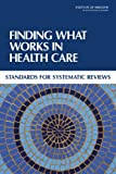 img - for Finding What Works in Health Care: Standards for Systematic Reviews book / textbook / text book