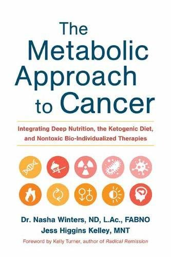Book Cover: The Metabolic Approach to Cancer: Integrating Deep Nutrition, the Ketogenic Diet, and Nontoxic Bio-Individualized Therapies