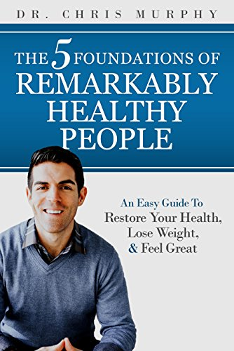 The 5 Foundations of Remarkably Healthy People: An Easy Guide to Restore Your Health, Lose Weight and Feel Great ()