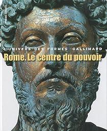 Rome, le centre du pouvoir . Univers des formes par Bianchi Bandinelli