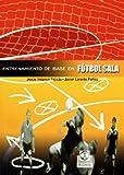 Entrenamiento de Base En Futbol Sala (Spanish Edition)
