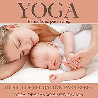 Yoga: Música De Relajación Para Bebés (Yoga, descanso y ...