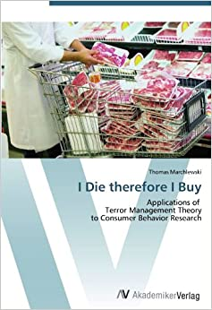 Book I Die therefore I Buy: Applications ofTerror Management Theoryto Consumer Behavior Research