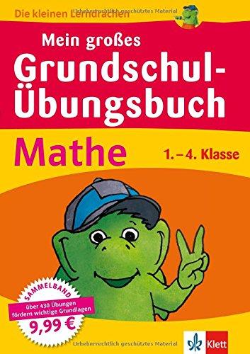 Klett Mein großes Grundschul-Übungsbuch Mathe: Die kleinen Lerndrachen, 1.-4. Klasse