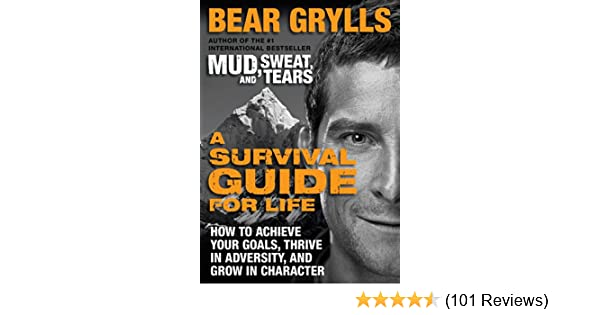 amazon com a survival guide for life how to achieve your goals rh amazon com bear grylls survival guide for life quotes bear grylls survival guide for life quotes