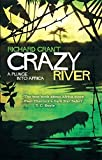 Crazy River: A Plunge into Africa by Richard Grant (2013-01-17)