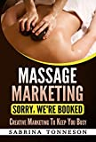 Massage Marketing - Sorry, We're Booked: Creative Marketing To Keep You Busy
