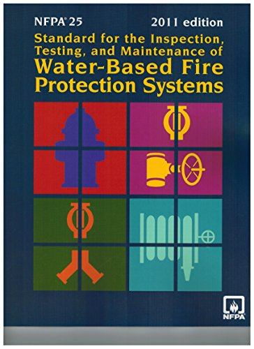 NFPA 25: Standard for Inspection Testing Maintenance Water Based Fire Protection, 2011 Edition