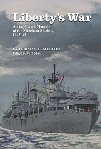 Liberty's War: An Engineer's Memoir of the Merchant Marine, 1942-1945