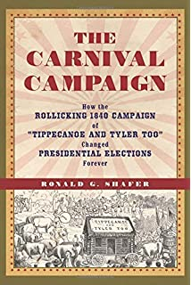 The Carnival Campaign  How the Rollicking 1840 Campaign of