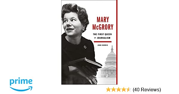 Mary Mcgrory The First Queen Of Journalism John Norris