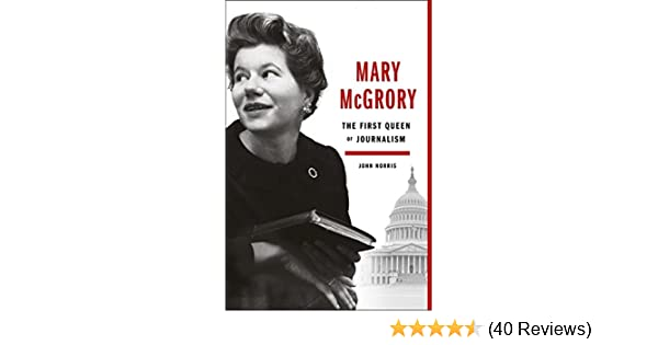 44cf021ca Mary McGrory: The First Queen of Journalism: John Norris: 9780525429715:  Amazon.com: Books