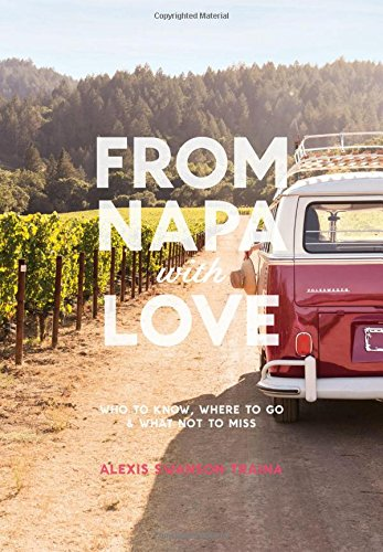 From Napa with Love: Who to Know, Where to Go, and What Not to Miss cover