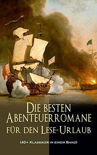 Die besten Abenteuerromane für den Lese-Urlaub (40+ Klassiker in einem Band): 20.000 Meilen unter dem Meer, Der Graf von Monte Christo, Die Schatzinsel, ... Dick, Robinson Crusoe... (German Edition)