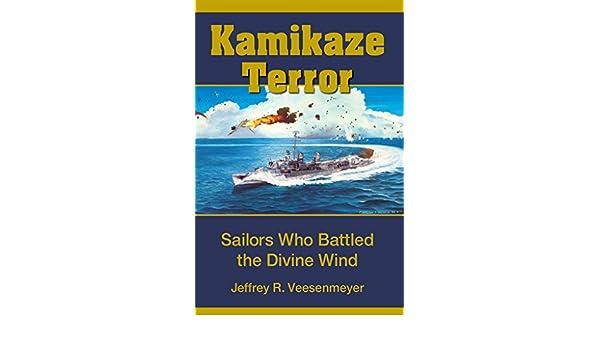 Kamikaze Terror: Sailors Who Battled the Divine Wind ...