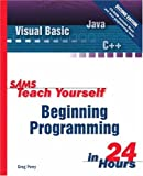 Sams Teach Yourself Beginning Programming in 24 Hours, Greg Perry, 0672323079