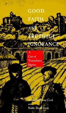 Good Faith and Truthful Ignorance: A Case of Transatlantic Bigamy by Alexandra Parma Cook, Noble David Cook [1990]