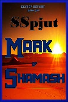 Mark of Shamash: (Book One Keys of Destiny) by [Spjut, Shawn]