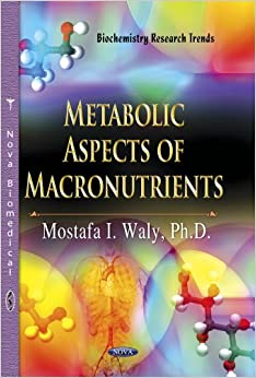 METABOLIC ASPECTS OF MACRONUTRIENTS (Biochemistry Research Trends)