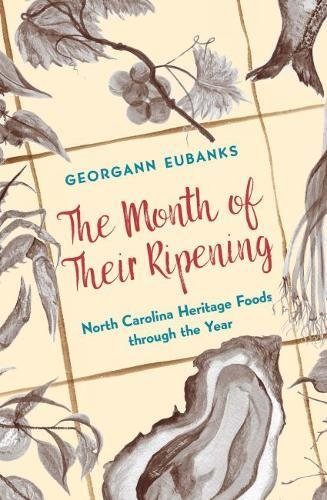 The Month of Their Ripening: North Carolina Heritage Foods through the Year by Georgann Eubanks