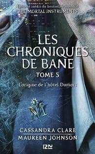 The Mortal Instruments, Les Chroniques de Bane, tome 5 : L'origine de l'hôtel Dumort  par Cassandra Clare