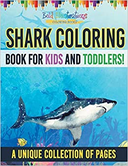 Shark Coloring Book For Kids And Toddlers A Unique Collection Of