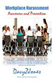 WORKPLACE HARASSMENT – Awareness and Prevention: The business case for workplace harassment awareness and prevention - Proven strategies to maintain awareness of and prevent workplace harassment
