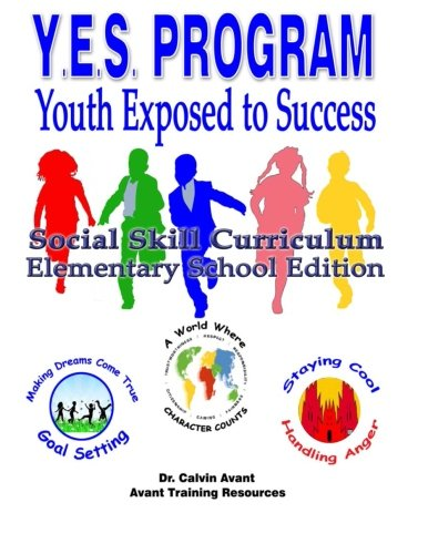 Y.E.S. PROGRAM - Youth Exposed to Success: Social Skill Curriculum Elementary Edition (Volume 1)