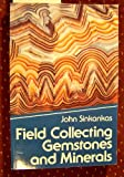 Field Collecting Gemstones and Minerals, John Sinkankas, 0945005008