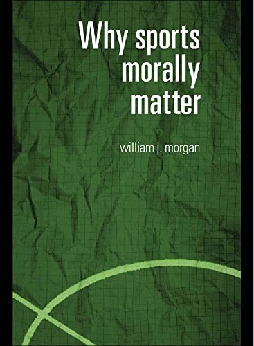 Why Sports Morally Matter (Routledge Critical Studies in Sport) Pdf