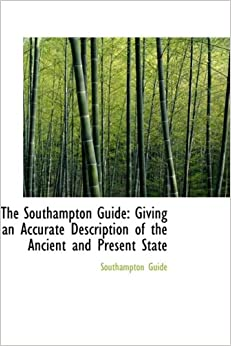 Book The Southampton Guide: Giving an Accurate Description of the Ancient and Present State