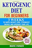 #7: Ketogenic Diet For Beginners: 3 Weeks To Rapid Weight Loss, Strongest Energy And Upgrade Your Life - The Step by Step Guide For Beginners: Ketogenic Diet For Weight Loss
