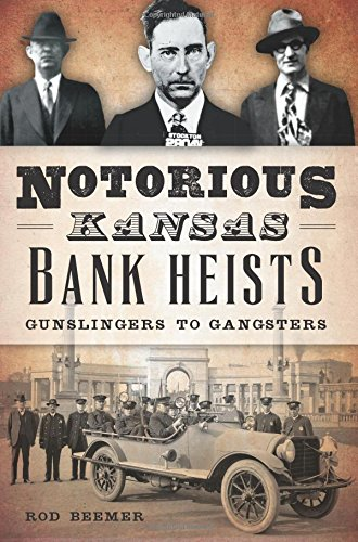 Notorious Kansas Bank Heists:: Gunslingers to Gangsters (True Crime)